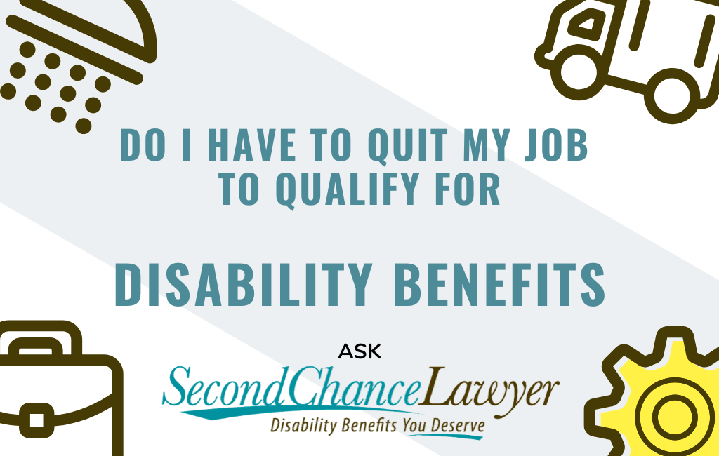 Do I Have to Quit Job to Qualify for Disability Benefits